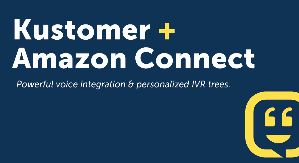 3 Reasons Kustomer's Amazon Connect Integration Will Revolutionize Your Contact Center