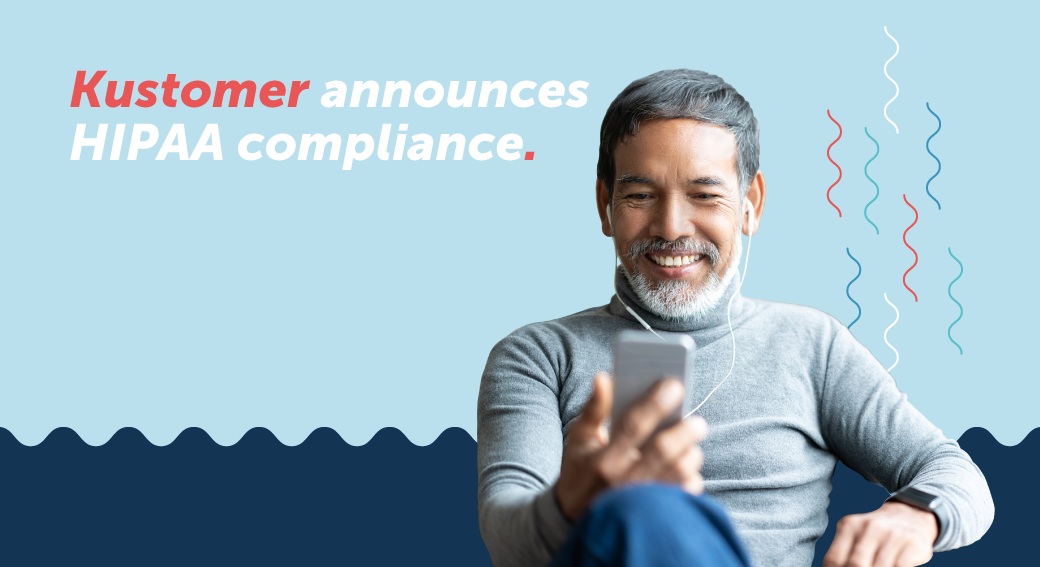 Kustomer Announces HIPAA Compliance to Expand Options for Healthcare Focused Companies