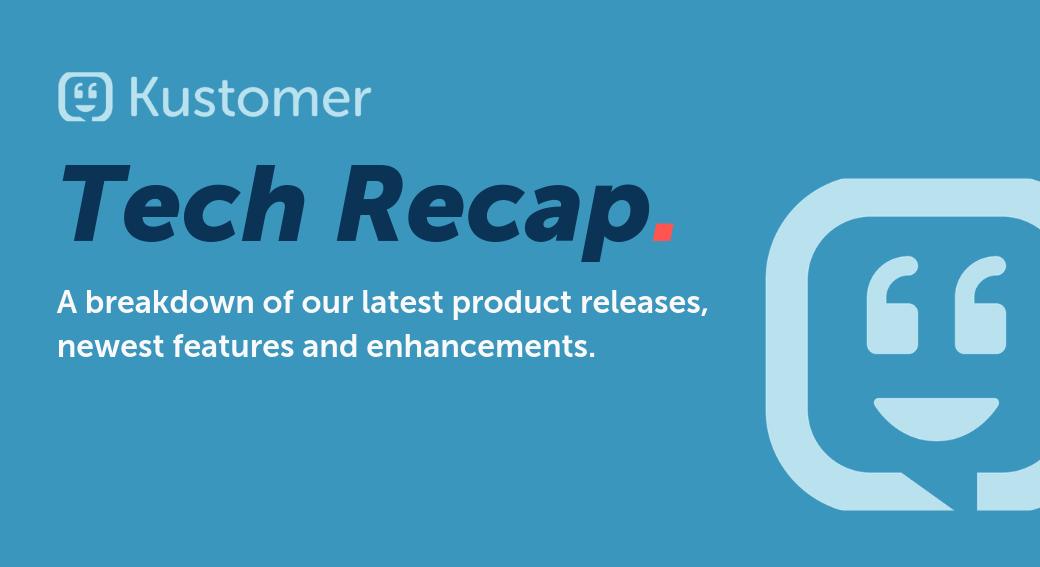 Kustomer Tech Recap: New Report Export Capabilities, Updates to Chat Conversational Assistant