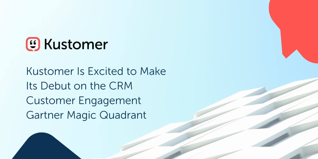 Kustomer Is Excited to Make Its Debut on the CRM Customer Engagement Gartner Magic Quadrant TW