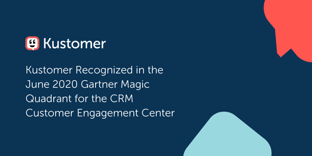 Kustomer Recognized in the June 2020 Gartner Magic Quadrant for the CRM Customer Engagement Center TW