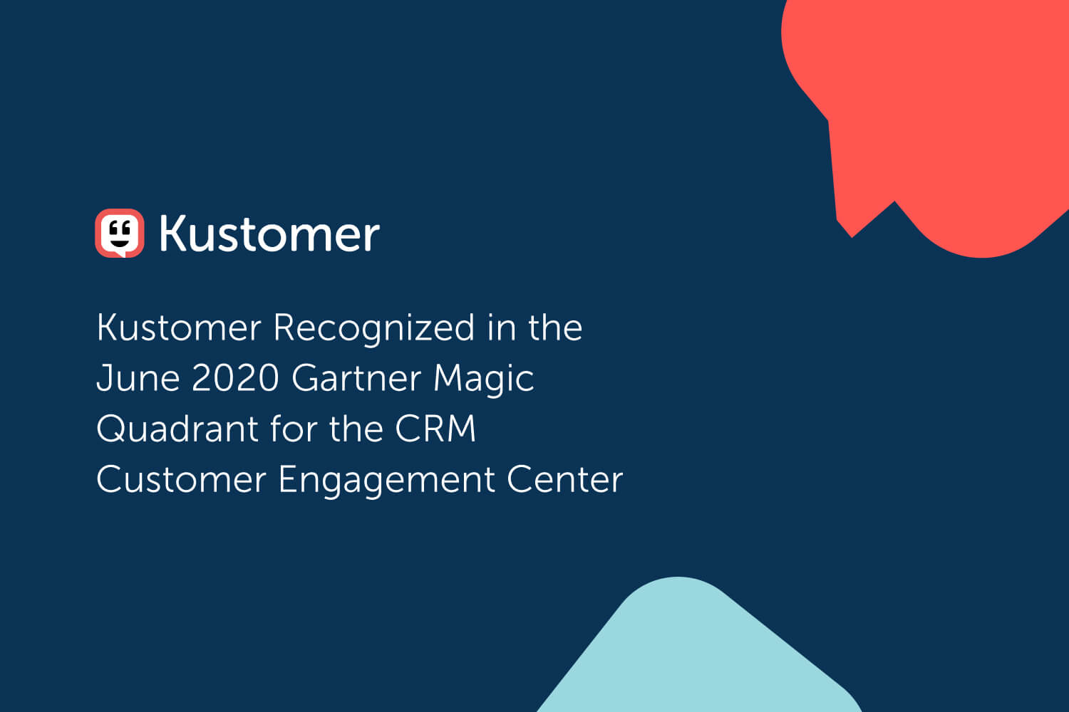 Kustomer Recognized in the June 2020 Gartner Magic Quadrant for the CRM Customer Engagement Center