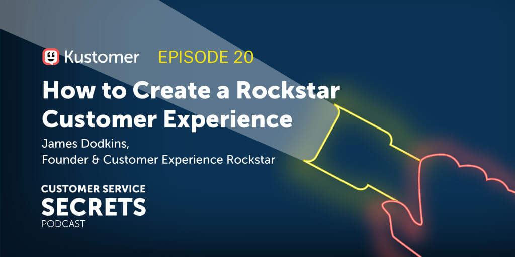 How to Create a Rockstar Customer Experience with James Dodkins TW