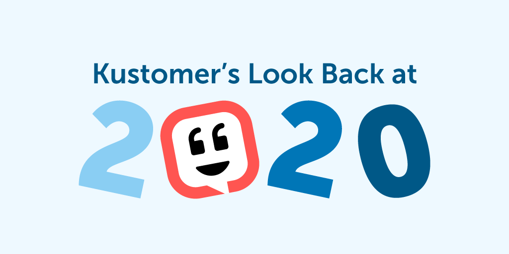 Kustomer's Look Back at 2020 TW